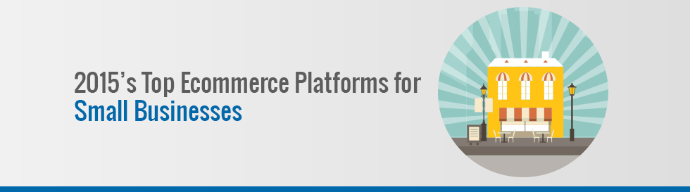 2015s_Top_Ecommerce-_Platforms_for_Small_Businesses_v2-1