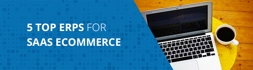 5 Top ERPs for SaaS eCommerce