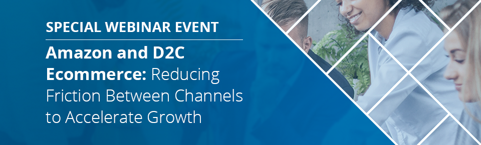 Amazon & D2C Ecommerce: Reducing Friction Between Channels to Accelerate Growth