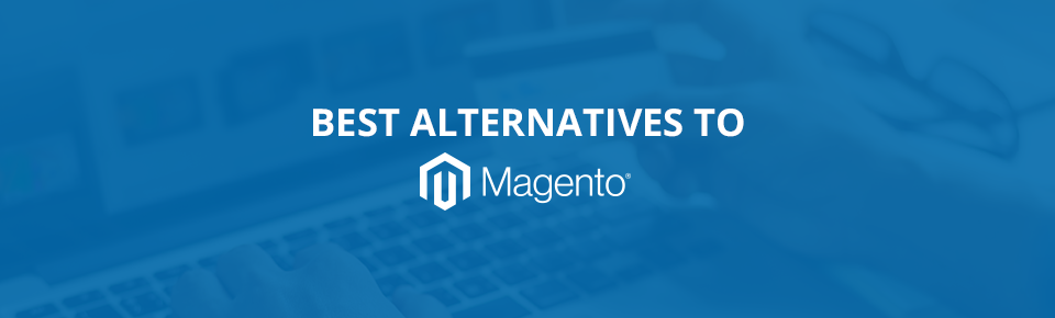 Best Alternatives To Magento | Ecommerce Platform Reviews