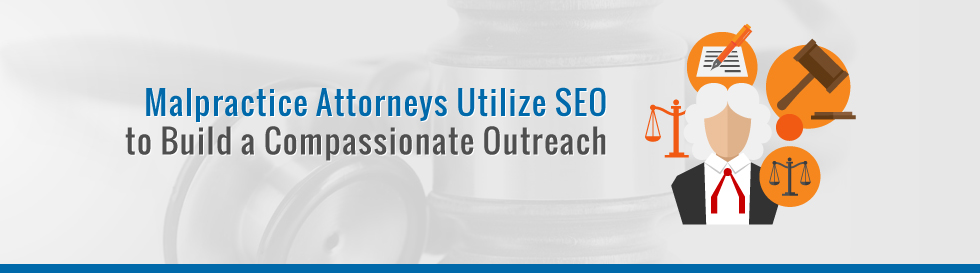 Malpractice-Attorneys-Utilize-SEO-to-Build-a-Compassionate-Outreach