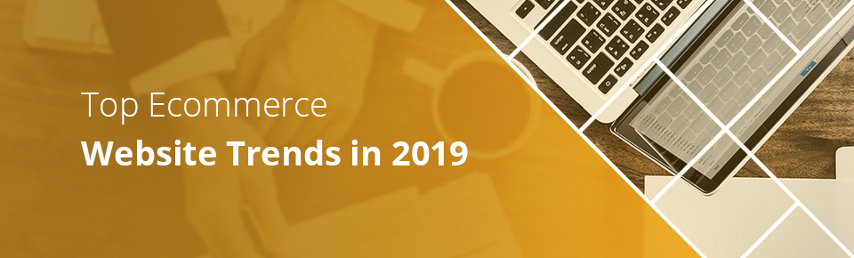 Top Ecommerce Website Trends in 2019