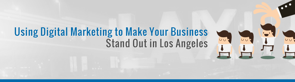 Using-Digital-Marketing-to-Make-Your-Business-Stand-Out-in-Los-Angeles