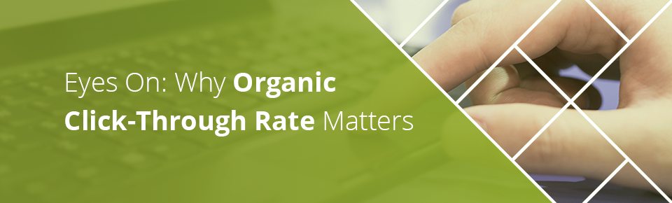 Eyes On: Why Organic Click-Through Rate Matters