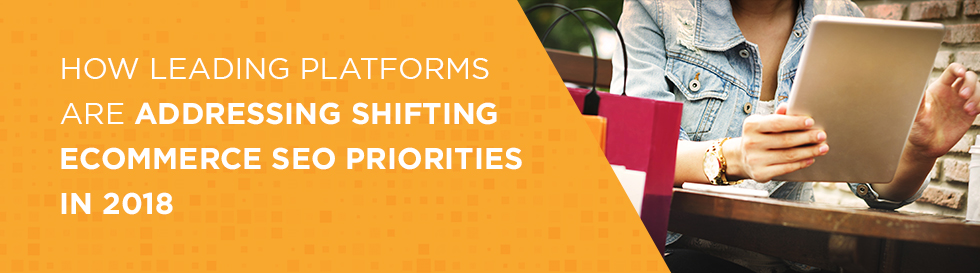 Addressing Shifting eCommerce SEO Priorities in 2018