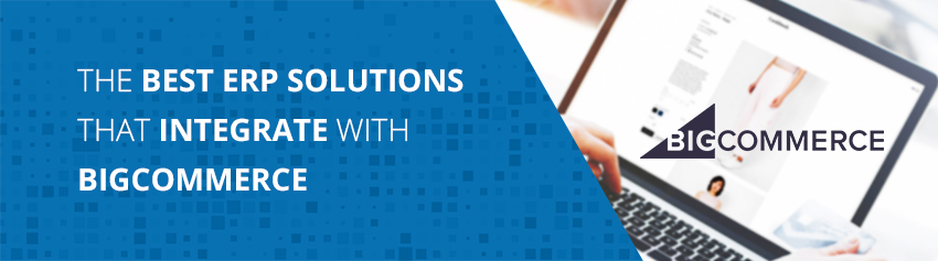 The Best ERP Solutions That Integrate With BigCommerce